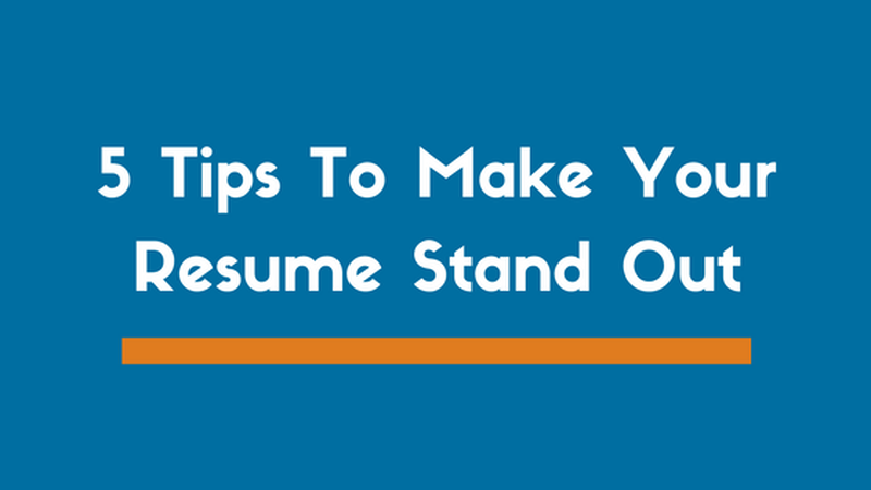 5 tips to help your resume stand out - How To Make Your Resume Stand Out Get Your Resume Noticed